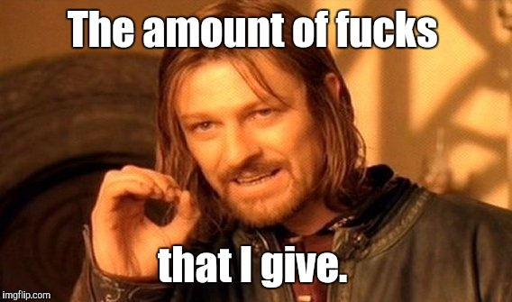 One Does Not Simply Meme | The amount of f**ks that I give. | image tagged in memes,one does not simply | made w/ Imgflip meme maker
