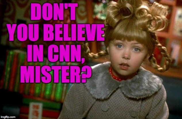 DON'T YOU BELIEVE IN CNN, MISTER? | made w/ Imgflip meme maker