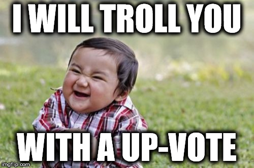 Evil Toddler Meme | I WILL TROLL YOU WITH A UP-VOTE | image tagged in memes,evil toddler | made w/ Imgflip meme maker