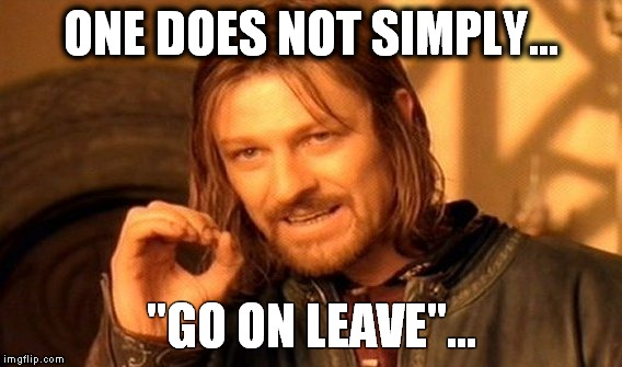 "One Does Not Simply Meme | ONE DOES NOT SIMPLY... ""GO ON LEAVE""... 
