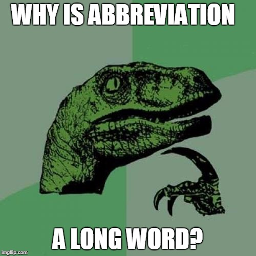 Philosoraptor Meme | WHY IS ABBREVIATION A LONG WORD? | image tagged in memes,philosoraptor | made w/ Imgflip meme maker