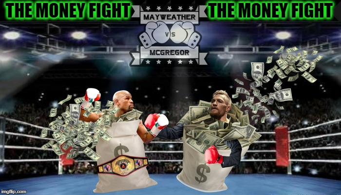 What do you all think about last night's fight? This is what i watched ! |  THE MONEY FIGHT; THE MONEY FIGHT | image tagged in mcgregor,mayweather,memes,funny,money money | made w/ Imgflip meme maker