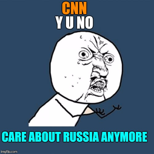 Y U No Meme | CNN Y U NO CARE ABOUT RUSSIA ANYMORE | image tagged in memes,y u no | made w/ Imgflip meme maker
