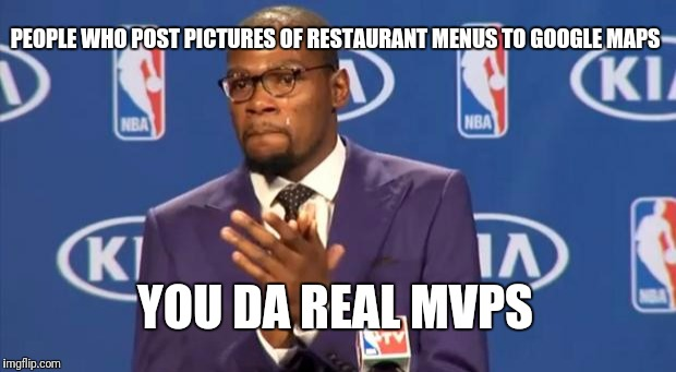 You The Real MVP Meme | PEOPLE WHO POST PICTURES OF RESTAURANT MENUS TO GOOGLE MAPS YOU DA REAL MVPS | image tagged in memes,you the real mvp,AdviceAnimals | made w/ Imgflip meme maker
