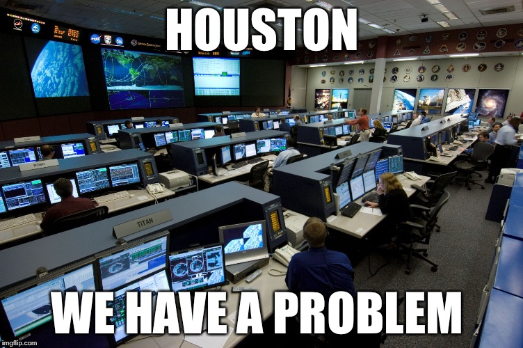 HOUSTON WE HAVE A PROBLEM | image tagged in nasa houston control room | made w/ Imgflip meme maker