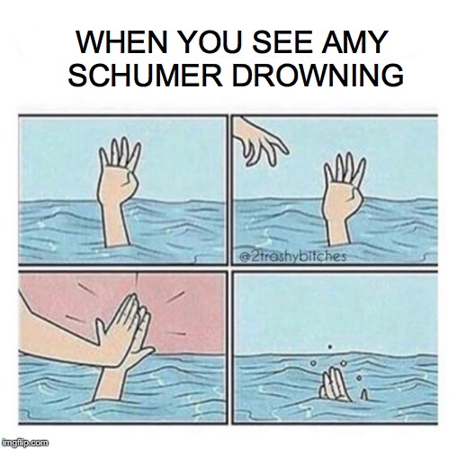 What to be a life guard? | WHEN YOU SEE AMY SCHUMER DROWNING | image tagged in amy schumer,swimming,funny meme,satire | made w/ Imgflip meme maker