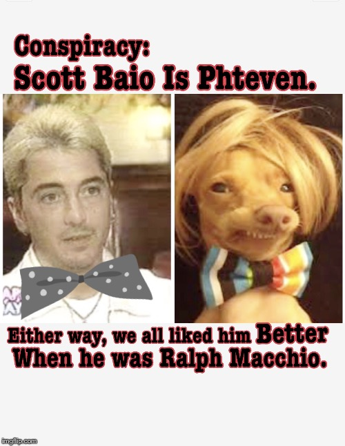 image tagged in scott baio conspiracy | made w/ Imgflip meme maker
