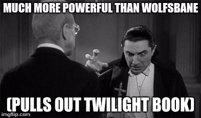 MUCH MORE POWERFUL THAN WOLFSBANE (PULLS OUT TWILIGHT BOOK) | image tagged in dracula cross | made w/ Imgflip meme maker