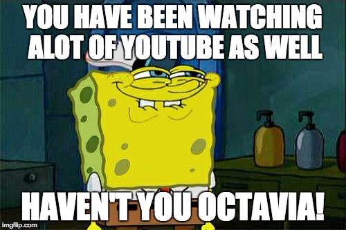 I have thankfully ended my youtube reign of terror! | YOU HAVE BEEN WATCHING ALOT OF YOUTUBE AS WELL HAVEN'T YOU OCTAVIA! | image tagged in memes,dont you squidward,octavia_melody,youtube,xanderbrony | made w/ Imgflip meme maker
