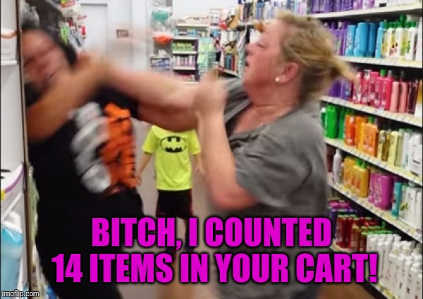 B**CH, I COUNTED 14 ITEMS IN YOUR CART! | made w/ Imgflip meme maker