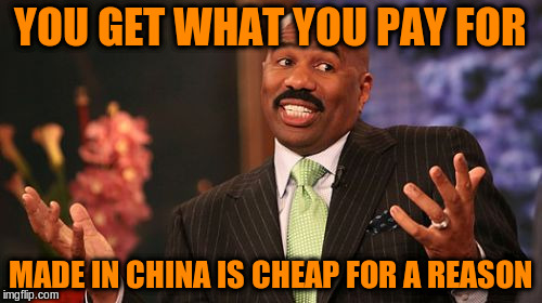 Steve Harvey Meme | YOU GET WHAT YOU PAY FOR MADE IN CHINA IS CHEAP FOR A REASON | image tagged in memes,steve harvey | made w/ Imgflip meme maker