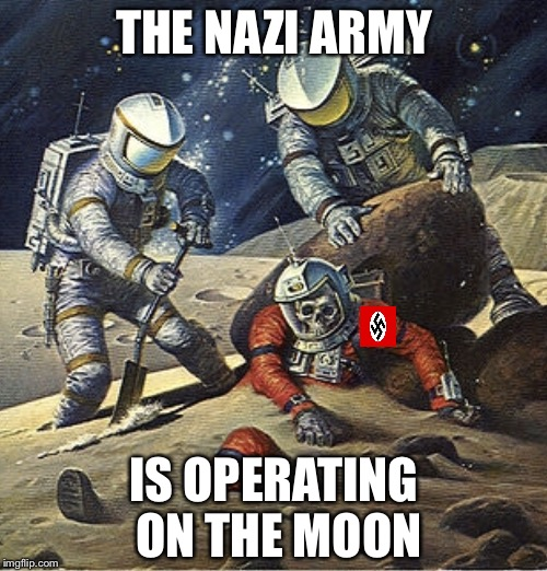 Inherit the Stars | THE NAZI ARMY IS OPERATING ON THE MOON | image tagged in inherit the stars | made w/ Imgflip meme maker