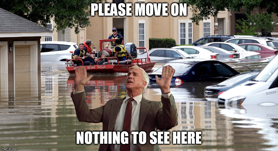 Just keep on denying global warming  | PLEASE MOVE ON NOTHING TO SEE HERE | image tagged in texas floods,memes | made w/ Imgflip meme maker