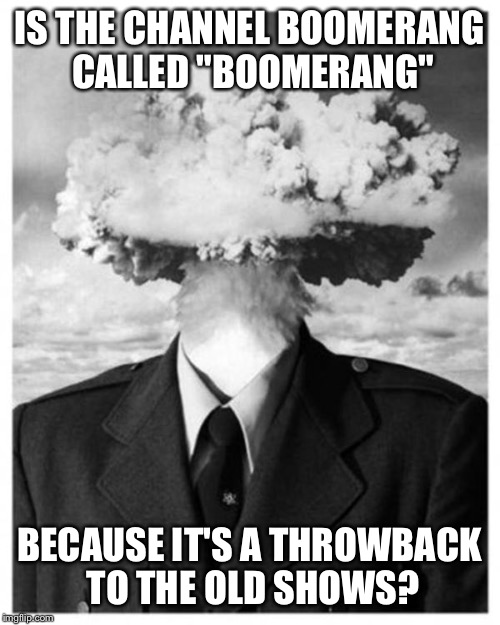 "IS THE CHANNEL BOOMERANG CALLED ""BOOMERANG"" BECAUSE IT'S A THROWBACK TO THE OLD SHOWS? 
