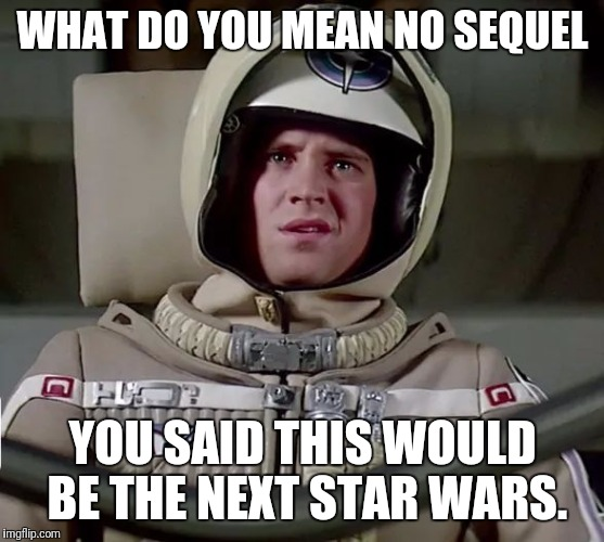 The Last Whatnow? | WHAT DO YOU MEAN NO SEQUEL YOU SAID THIS WOULD BE THE NEXT STAR WARS. | image tagged in memes,star wars,sci-fi | made w/ Imgflip meme maker