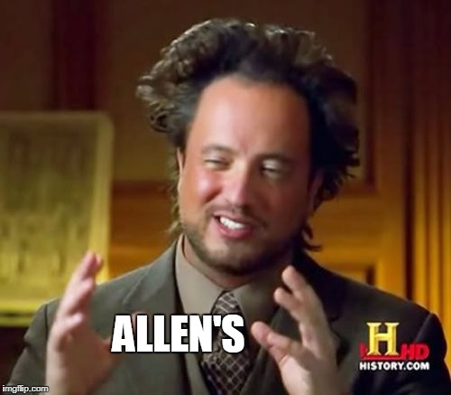 Ancient Aliens Meme | ALLEN'S | image tagged in memes,ancient aliens | made w/ Imgflip meme maker