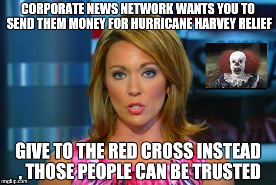 CNN doesn't care enough about you to tell you the truth | CORPORATE NEWS NETWORK WANTS YOU TO SEND THEM MONEY FOR HURRICANE HARVEY RELIEF GIVE TO THE RED CROSS INSTEAD , THOSE PEOPLE CAN BE TRUSTED | image tagged in real news network,cnn sucks,cnn crazy news network,crooked,liars | made w/ Imgflip meme maker