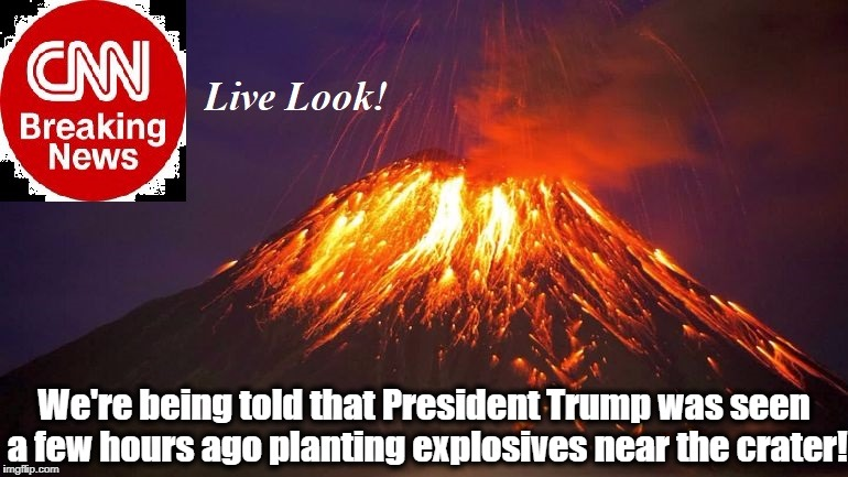 Looks like Trump has some explaining to do! | We're being told that President Trump was seen a few hours ago planting explosives near the crater! | image tagged in president trump,cnn | made w/ Imgflip meme maker