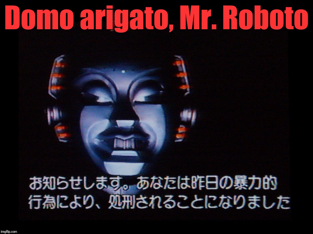 Thank you very much, Mr. Roboto.  For doing the jobs that nobody wants to. And thank you very much, moderators | Domo arigato, Mr. Roboto | image tagged in memes,styx,domo arigato mr roboto,thank you moderators,imgflip mods | made w/ Imgflip meme maker