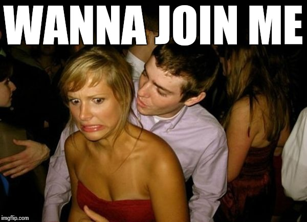 Club Face | WANNA JOIN ME | image tagged in club face | made w/ Imgflip meme maker
