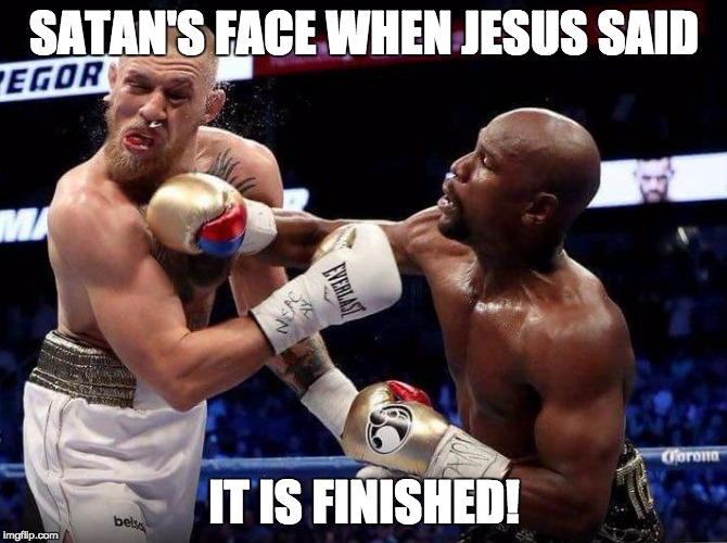 SATAN'S FACE WHEN JESUS SAID IT IS FINISHED! | image tagged in snot | made w/ Imgflip meme maker