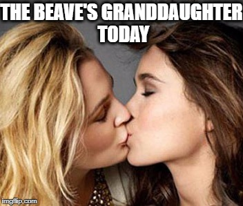 THE BEAVE'S GRANDDAUGHTER TODAY | made w/ Imgflip meme maker