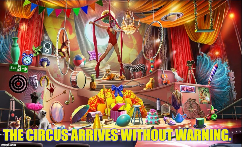 THE CIRCUS ARRIVES WITHOUT WARNING. | image tagged in death at the circus | made w/ Imgflip meme maker