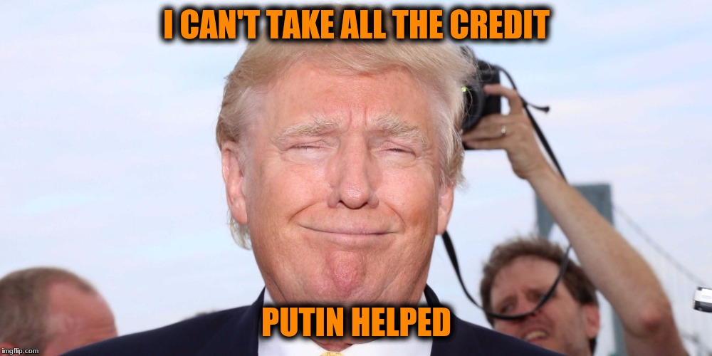 I CAN'T TAKE ALL THE CREDIT PUTIN HELPED | made w/ Imgflip meme maker
