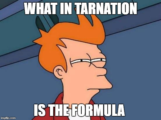Futurama Fry Meme | WHAT IN TARNATION IS THE FORMULA | image tagged in memes,futurama fry | made w/ Imgflip meme maker