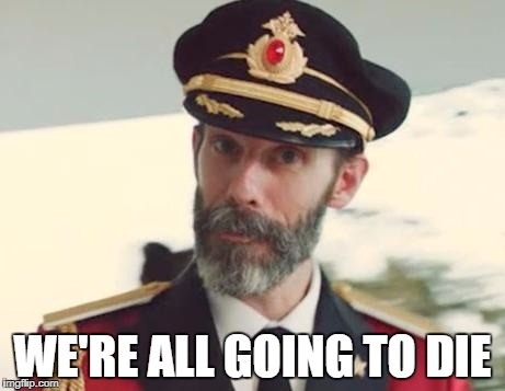 Captain Obvious | WE'RE ALL GOING TO DIE | image tagged in captain obvious | made w/ Imgflip meme maker