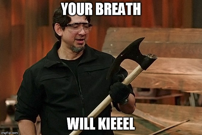 Doug Marcaida It Will Kill | YOUR BREATH WILL KIEEEL | image tagged in doug marcaida it will kill | made w/ Imgflip meme maker