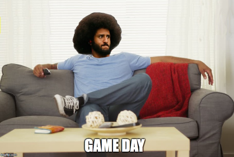 GAME DAY | image tagged in nfl,colin kaepernick,lol | made w/ Imgflip meme maker