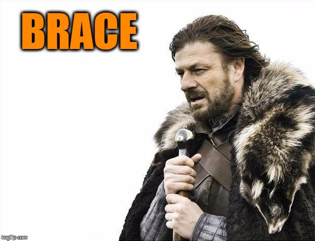 Brace Yourselves X is Coming Meme | BRACE | image tagged in memes,brace yourselves x is coming | made w/ Imgflip meme maker