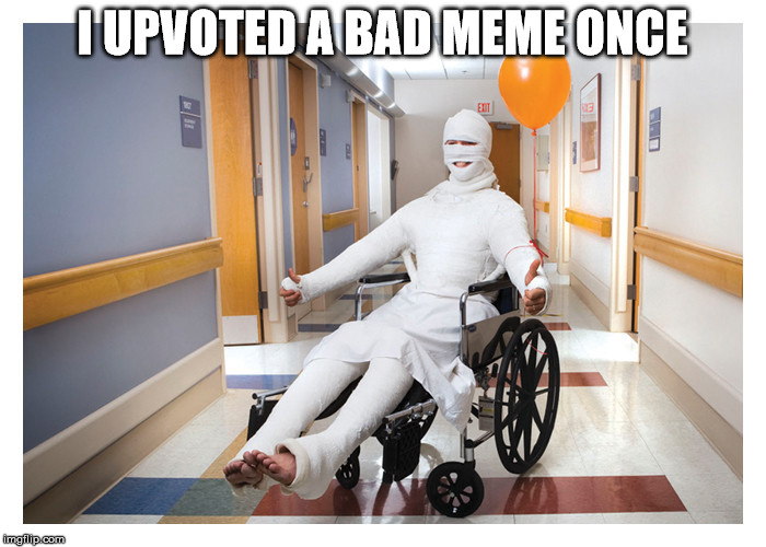 I UPVOTED A BAD MEME ONCE | made w/ Imgflip meme maker
