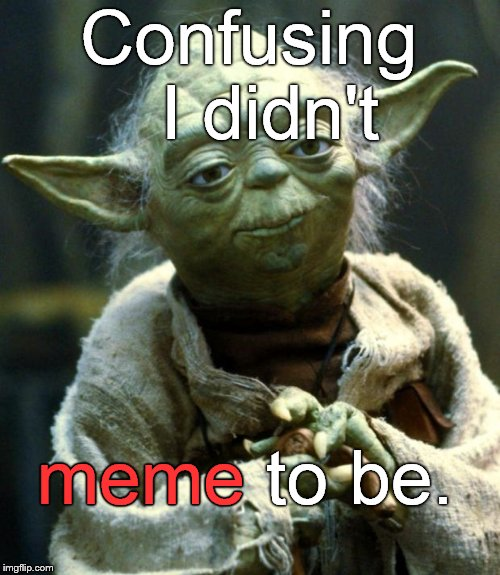 Challenge, yes.  Confuse, no.  But explain I will not. | Confusing  I didn't meme to be. meme | image tagged in memes,star wars yoda,challenge,confuse,yoda,explain | made w/ Imgflip meme maker