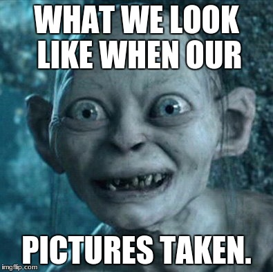 Gollum Meme | WHAT WE LOOK LIKE WHEN OUR PICTURES TAKEN. | image tagged in memes,gollum | made w/ Imgflip meme maker