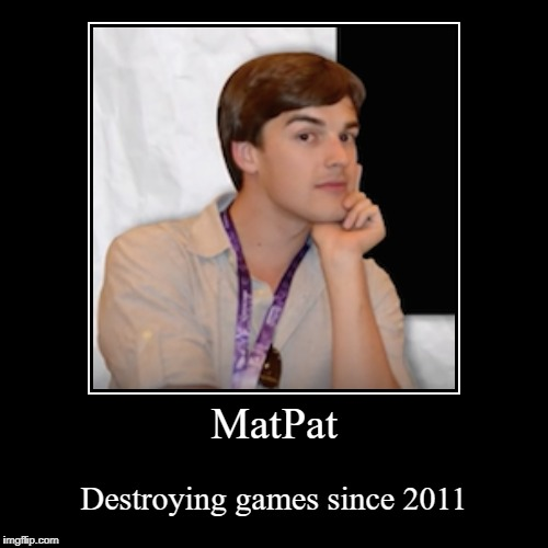 MatPat | Destroying games since 2011 | image tagged in funny,demotivationals | made w/ Imgflip demotivational maker