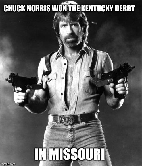 CHUCK NORRIS WON THE KENTUCKY DERBY IN MISSOURI | made w/ Imgflip meme maker