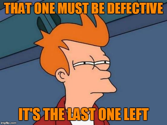 Futurama Fry Meme | THAT ONE MUST BE DEFECTIVE IT'S THE LAST ONE LEFT | image tagged in memes,futurama fry | made w/ Imgflip meme maker