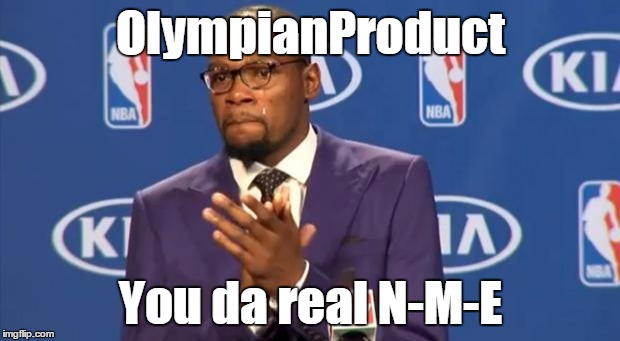 OlympianProduct You da real N-M-E | made w/ Imgflip meme maker