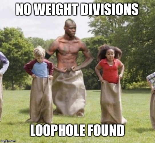 NO WEIGHT DIVISIONS LOOPHOLE FOUND | made w/ Imgflip meme maker