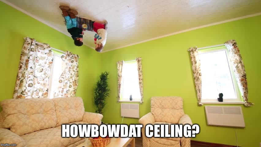 HOWBOWDAT CEILING? | made w/ Imgflip meme maker