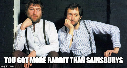 YOU GOT MORE RABBIT THAN SAINSBURYS | image tagged in chaz n dave | made w/ Imgflip meme maker
