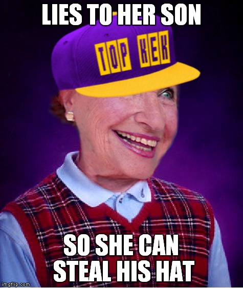 LIES TO HER SON SO SHE CAN STEAL HIS HAT | made w/ Imgflip meme maker