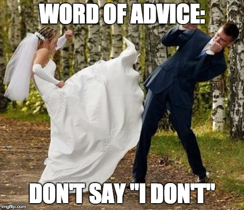 "Angry Bride | WORD OF ADVICE: DON'T SAY ""I DON'T"" 
