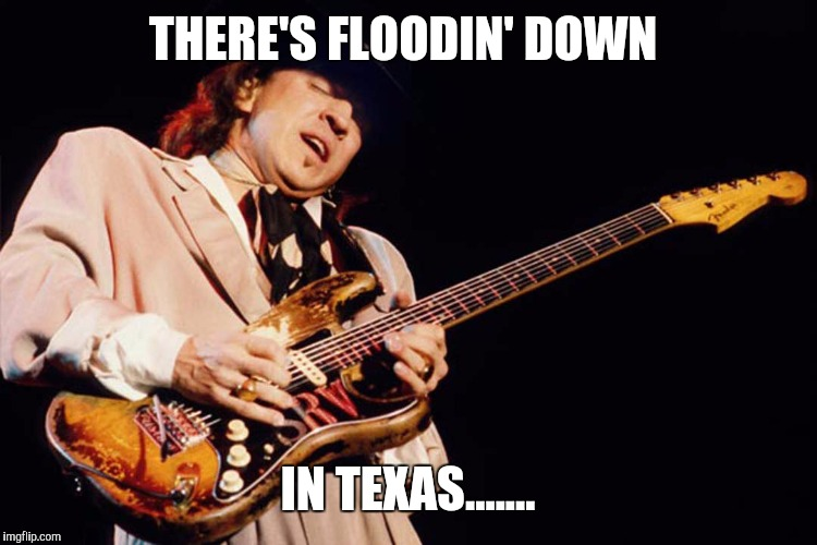 Stevie Ray nailed it! | THERE'S FLOODIN' DOWN IN TEXAS....... | image tagged in stevie ray vaughan,harvey,hurricane,flooding,memes | made w/ Imgflip meme maker