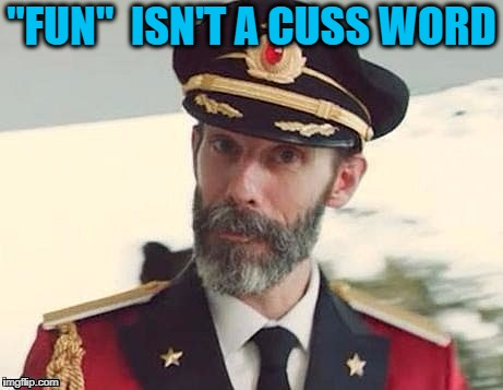 "Captain Obvious | ""FUN""  ISN'T A CUSS WORD 