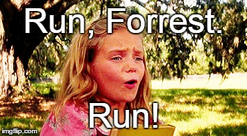 Run, Forrest. Run! | made w/ Imgflip meme maker