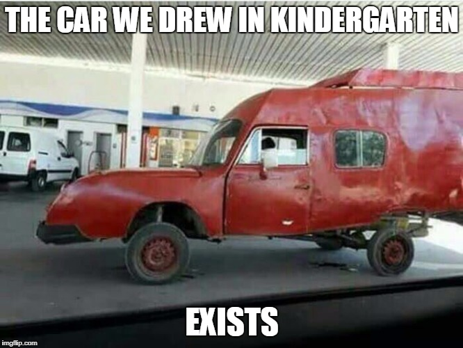 YES!  I was ahead of my time! | THE CAR WE DREW IN KINDERGARTEN EXISTS | image tagged in cars | made w/ Imgflip meme maker