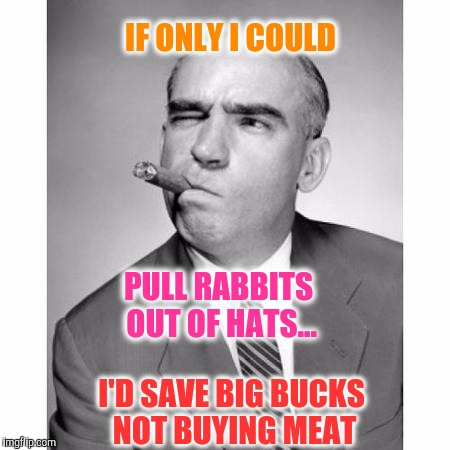 Problem Solved! | IF ONLY I COULD I'D SAVE BIG BUCKS NOT BUYING MEAT PULL RABBITS OUT OF HATS... | image tagged in memes,thinker,the thinker,problem solving | made w/ Imgflip meme maker